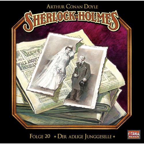 Hoerbuch Sherlock Holmes - Die geheimen Fälle des Meisterdetektivs, Folge 20: Der adlige Junggeselle - Arthur Conan Doyle - Joachim Tennstedt