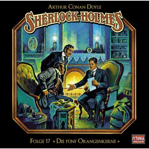 Hoerbuch Sherlock Holmes - Die geheimen Fälle des Meisterdetektivs, Folge 17: Die fünf Orangenkerne - Arthur Conan Doyle - Joachim Tennstedt