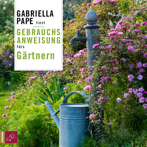 Hoerbuch Gebrauchsanweisung fürs Gärtnern - Gabriella Pape - Gabriella Pape