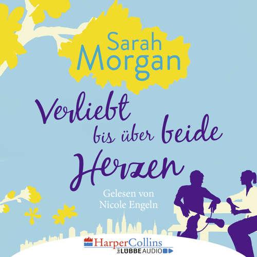 Hoerbuch Verliebt bis über beide Herzen - Sarah Morgan - Nicole Engeln