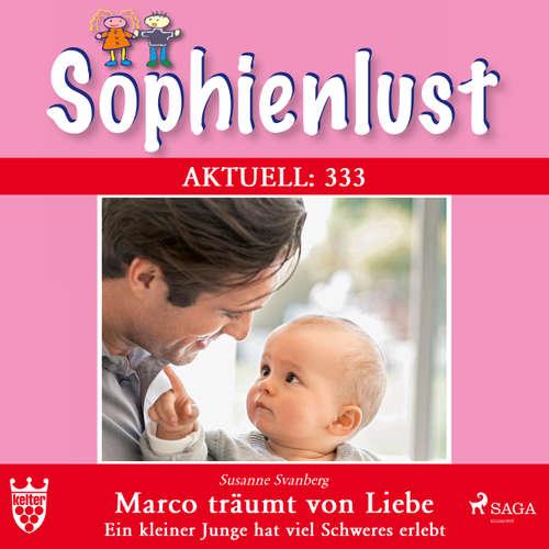 Hoerbuch Sophienlust, Aktuell 333: Marco träumt von Liebe. Ein kleiner Junge hat viel Schweres erlebt - Susanne Svanberg - Lisa Rauen