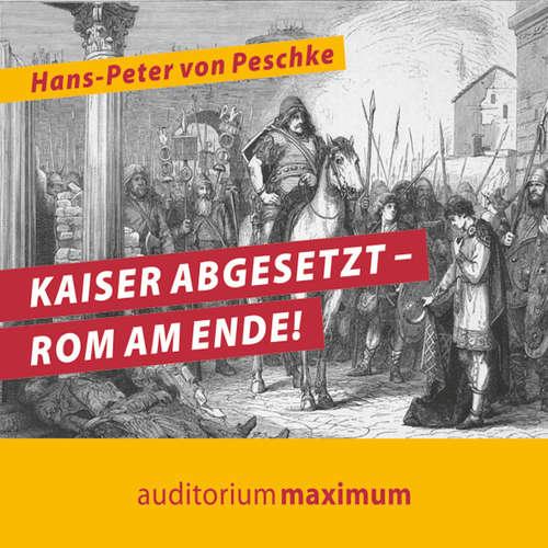 Hoerbuch Kaiser abgesetzt - Rom am Ende! - Hans Peter Von Peschke - Axel Thielmann