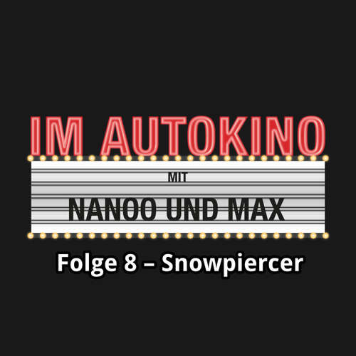 "Hoerbuch Im Autokino, Folge 8: Snowpiercer - Max ""Rockstah"" Nachtsheim - Max ""Rockstah"" Nachtsheim"
