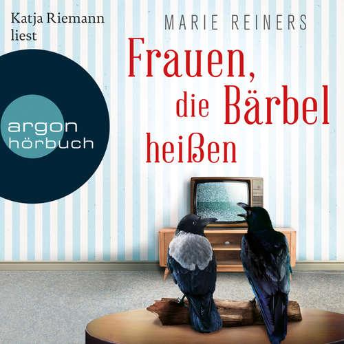Hoerbuch Frauen, die Bärbel heißen - Marie Reiners - Katja Riemann