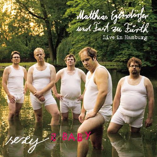 Matthias Egersdörfer und Fast zu Fürth, Sexy Baby - Live in Hamburg