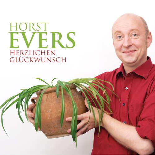 Hoerbuch Horst Evers, Herzlichen Glückwunsch - Horst Evers - Horst Evers