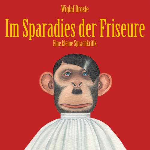 Hoerbuch Wiglaf Droste, Im Sparadies der Friseure - Wiglaf Droste - Wiglaf Droste