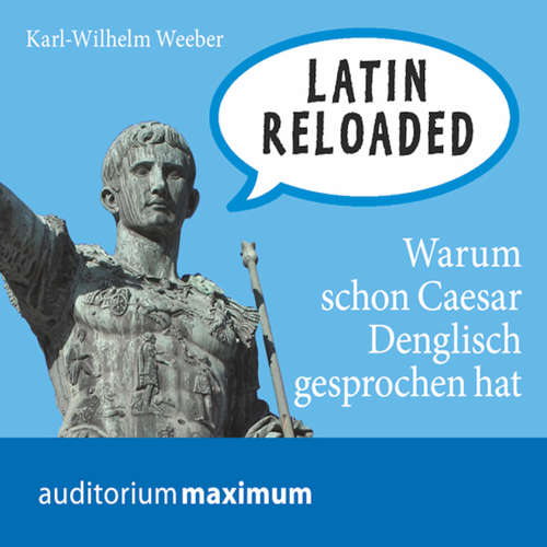 Hoerbuch Latin Reloaded - Karl Wilhelm Weeber - Axel Thielmann
