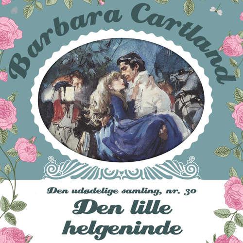 Audiokniha Den lille helgeninde - Barbara Cartland - Den udødelige samling 30 - Barbara Cartland - Marian Friborg