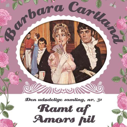 Audiokniha Ramt af Amors pil - Barbara Cartland - Den udødelige samling 31 - Barbara Cartland - Randi Winther