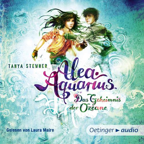 Hoerbuch Alea Aquarius - Das Geheimnis der Ozeane, Teil 1 - Tanya Stewner - Laura Maire