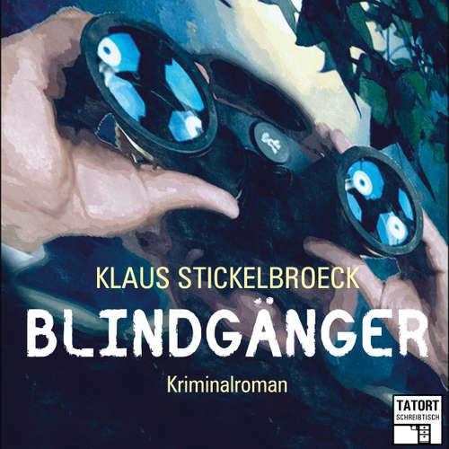 Hoerbuch Blindgänger - Tatort Schreibtisch - Autoren live, Folge 1 - Klaus Stickelbroeck - Klaus Stickelbroeck
