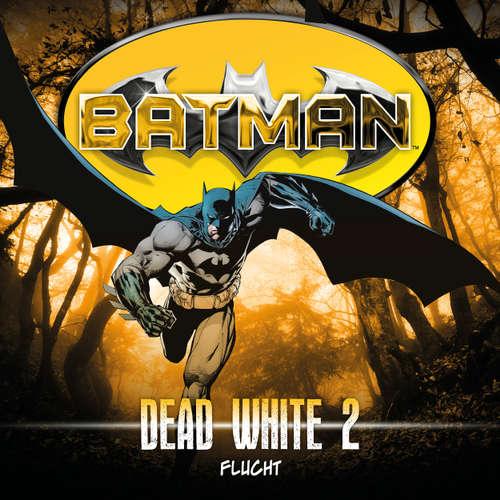 Hoerbuch Batman, Dead White, Folge 2: Flucht - John Shirley - Douglas Welbat