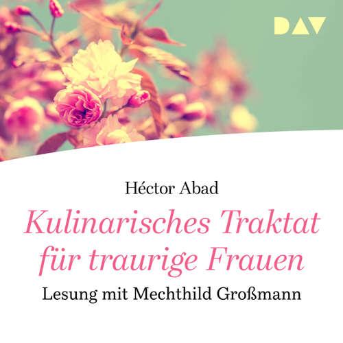 Hoerbuch Kulinarisches Traktat für traurige Frauen - Héctor Abad - Mechthild Großmann