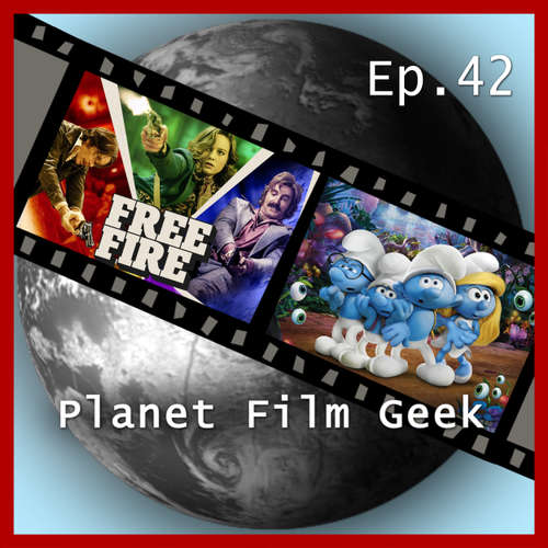 Hoerbuch Planet Film Geek, PFG Episode 42: Free Fire, Die Schlümpfe - Das verlorene Dorf - Johannes Schmidt - Johannes Schmidt