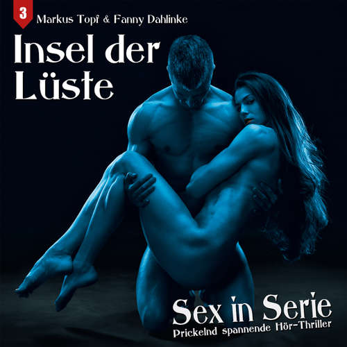 Hoerbuch Sex in Serie, Folge 3: Insel der Lüste - Markus Topf - Stephanie Kirchberger