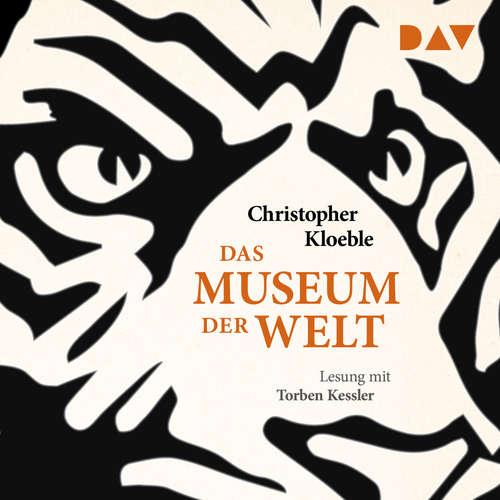 Hoerbuch Das Museum der Welt - Christopher Kloeble - Torben Kessler