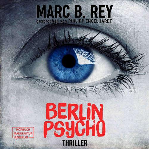 Hoerbuch Berlin Psycho - Das hättest du nicht tun dürfen - Marc B. Rey - Philipp Engelhardt