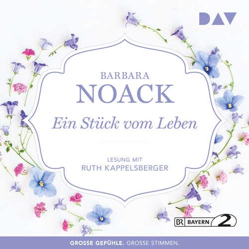 Hoerbuch Ein Stück vom Leben - Barbara Noack - Ruth Kappelsberger