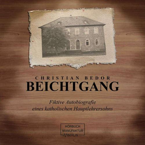 Hoerbuch Beichtgang - Fiktive Autobiografie eines katholischen Hauptlehrersohns - Christian Bedor - Christian Bedor
