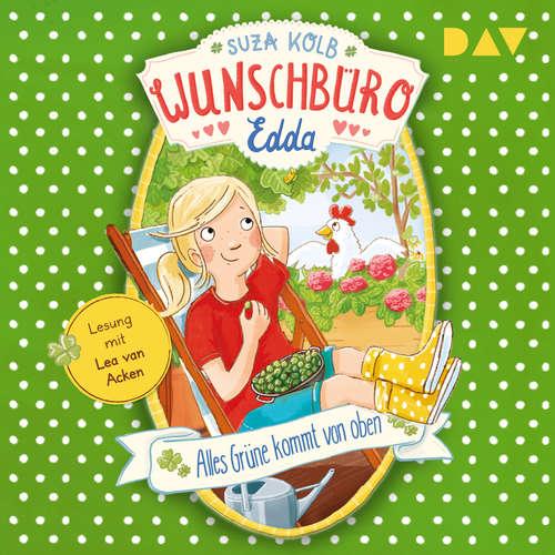 Hoerbuch Alles Grüne kommt von oben - Wunschbüro Edda, Teil 3 - Suza Kolb - Lea van Acken