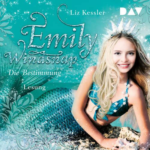 Hoerbuch Die Bestimmung - Emily Windsnap, Teil 6 - Liz Kessler - Laura Maire