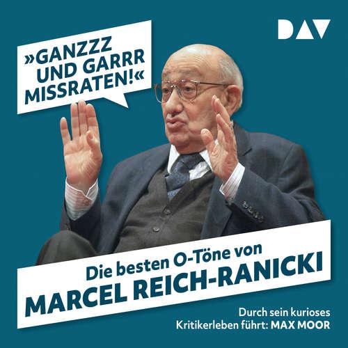 Hoerbuch Ganzzz und garrr missraten - Die besten O-Töne von Marcel Reich-Ranicki - Martin Nusch - Max Moor
