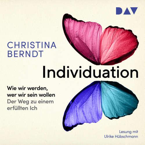 Hoerbuch Individuation - Wie wir werden, wer wir sein wollen. Schritte zu einem Ich, das uns erfüllt - Christina Berndt - Ulrike Hübschmann