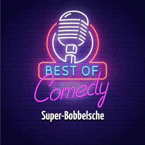 Hoerbuch Best of Comedy: Super-Bobbelsche - Diverse Autoren - Diverse Sprecher
