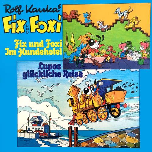 Hoerbuch Fix und Foxi, Fix und Foxi im Hundehotel/Lupo's glückliche Reise - Rolf Kauka - Martin Halm