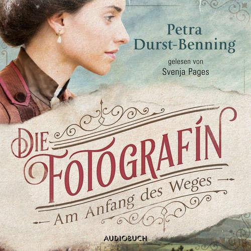 Hoerbuch Die Fotografin - Am Anfang des Weges - Fotografinnen-Saga 1 - Petra Durst-Benning - Svenja Pages
