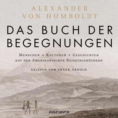 Hoerbuch Das Buch der Begegnungen - Menschen - Kulturen - Geschichten aus den Amerikanischen Reisetagebüchern - Alexander von Humboldt - Frank Arnold