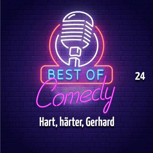 Hoerbuch Best of Comedy: Hart, härter, Gerhard, Folge 24 - Diverse Autoren - Diverse Sprecher