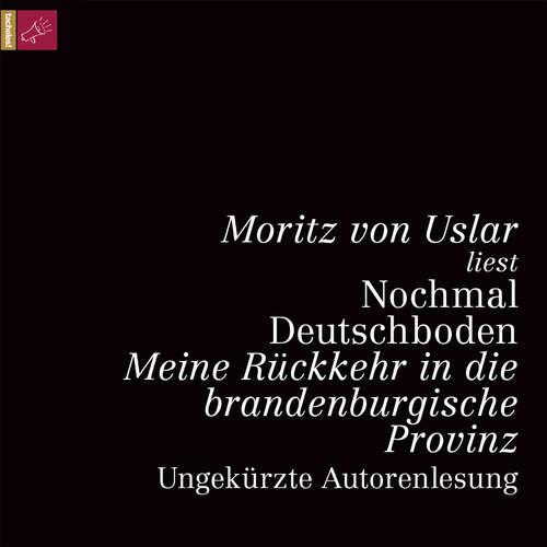 Hoerbuch Nochmal Deutschboden - Meine Rückkehr in die brandenburgische Provinz - Moritz von Uslar - Moritz von Uslar