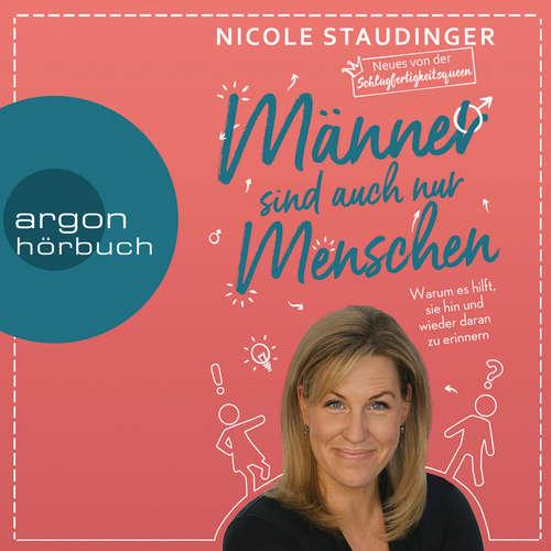 Hoerbuch Männer sind auch nur Menschen - Warum es hilft, sie hin und wieder daran zu erinnern - Nicole Staudinger - Nicole Staudinger