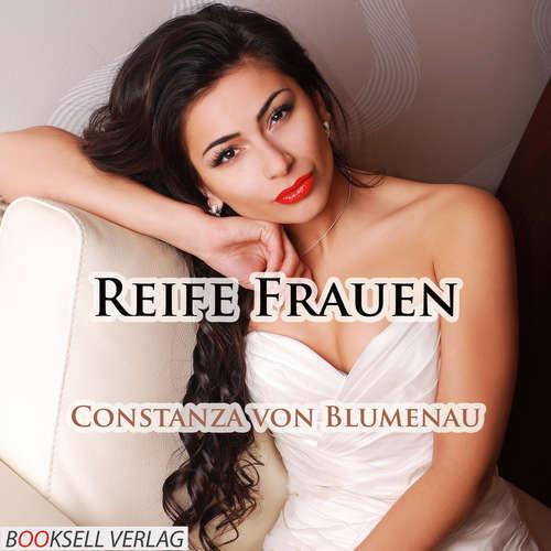Hoerbuch Reife Frauen - Sex mit erfahrenen Frauen - Constanza von Blumenau - Lisa Bergmann