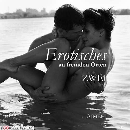 Hoerbuch Erotisches an fremden Orten 2 - Reiselust -  Aimeé - Xenia Rilke