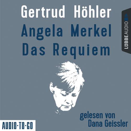 Hoerbuch Angela Merkel - Das Requiem - Gertrud Höhler - Dana Geissler