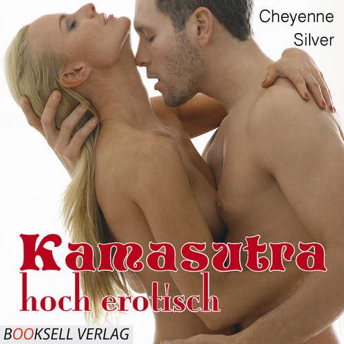 Hoerbuch Kamasutra - hoch erotisch - Cheyenne Silver - Katja Mai
