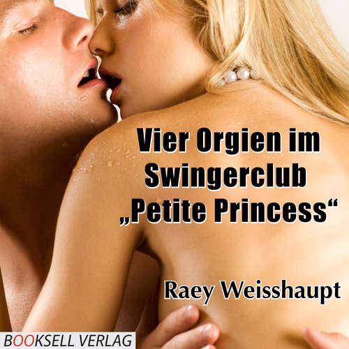Hoerbuch Vier Orgien im Swingerclub Petite Princess - Raey Weisshaupt - Katj Mai