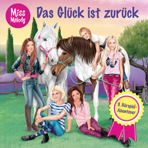 Hoerbuch Miss Melody, Folge 3: Das Glück ist zurück - Sandra Kunstmann - Louis Friedemann Thiele