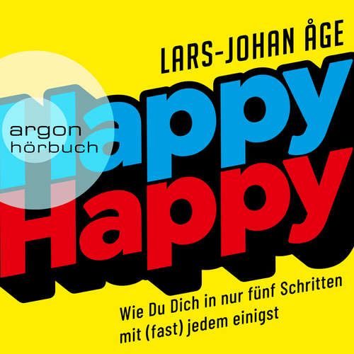 Hoerbuch Happy Happy - Wie Sie sich in nur fünf Schritten mit (fast) jedem einigen (Ungekürzte Lesung) - Lars Johan Åge - Alexander Pensel