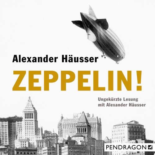Hoerbuch Zeppelin! - Alexander Häusser - Alexander Häusser