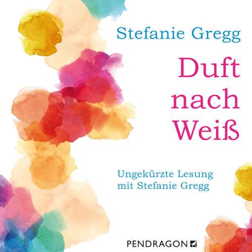 Hoerbuch Duft nach Weiß - Stefanie Gregg - Stefanie Gregg