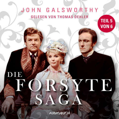 Hoerbuch Die Forsyte Saga, Teil 5 von 6 - John Galsworthy - Thomas Dehler