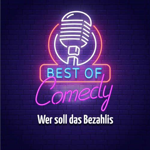Best of Comedy: Wer soll das Bezahlis