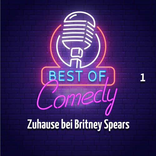 Hoerbuch Best of Comedy: Zuhause bei Britney Spears, Folge 1 - Diverse Autoren - Diverse Sprecher