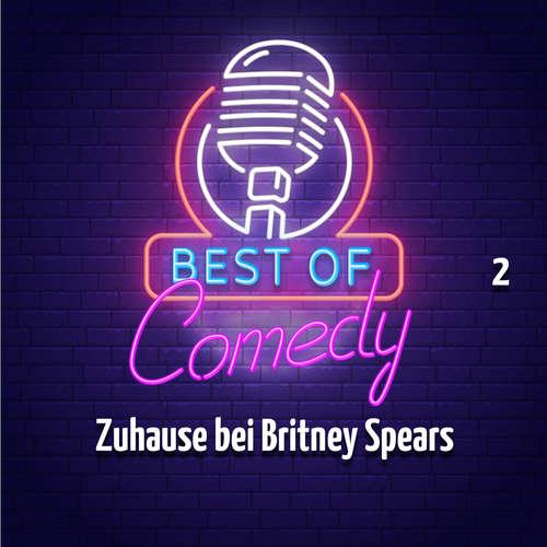 Hoerbuch Best of Comedy: Zuhause bei Britney Spears, Folge 2 - Diverse Autoren - Diverse Sprecher
