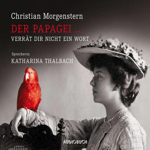 Hoerbuch Der Papagei...verrät dir nicht ein Wort - Christian Morgenstern - Katharina Thalbach