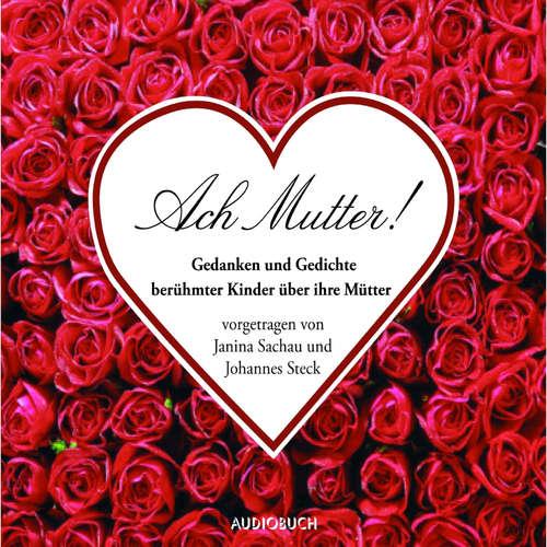 Hoerbuch Ach Mutter! - Gedanken und Gedichte berühmter Männer über ihre Mütter - Wilhelm Busch - Johannes Steck